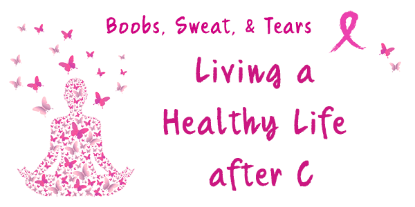 Boobs, Sweat & Tears: Living a Healthy Life after C
